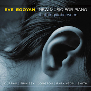 CD Eve Egoyan: THETHINGSINBETWEEN : NEW MUSIC FOR PIANO